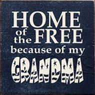 Home Of The Free Because Of My Grandma Plaque