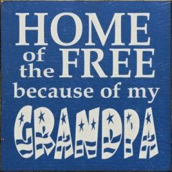 Home Of The Free Because Of My Grandpa Plaque