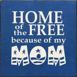 Home Of The Free Because Of My Mom Plaque