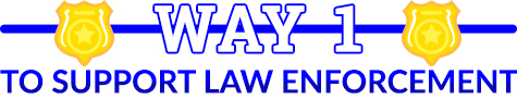 way 1 to support law enforcment