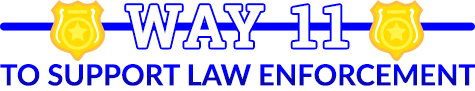 way 11 to support law enforcment