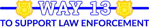 way 13 to support law enforcment
