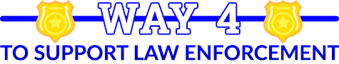 way 4 to support law enforcment