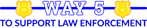 way 5 to support law enforcment