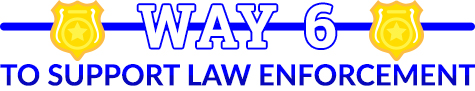 way 6 to support law enforcment