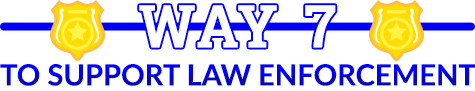 way 7 to support law enforcment