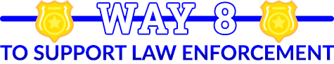 way 8 to support law enforcment