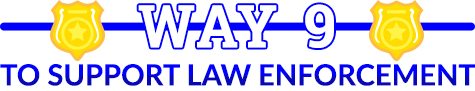 way 9 to support law enforcment