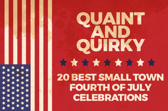 Quaint and Quirky - 20 Best Small Town Fourth of July Celebrations