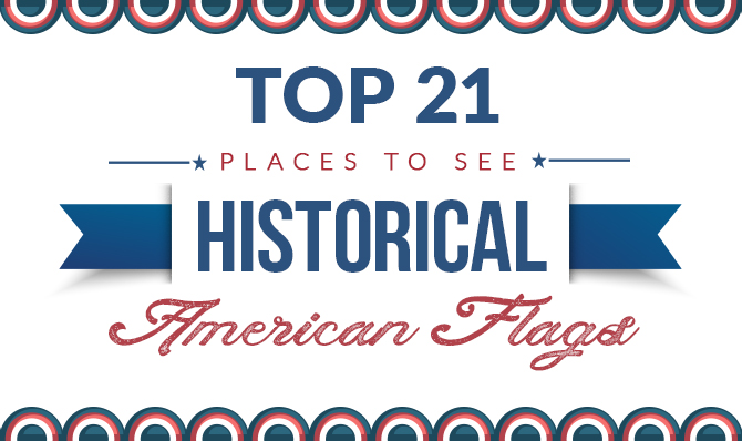 Top 21 Places to See Historical American Flags