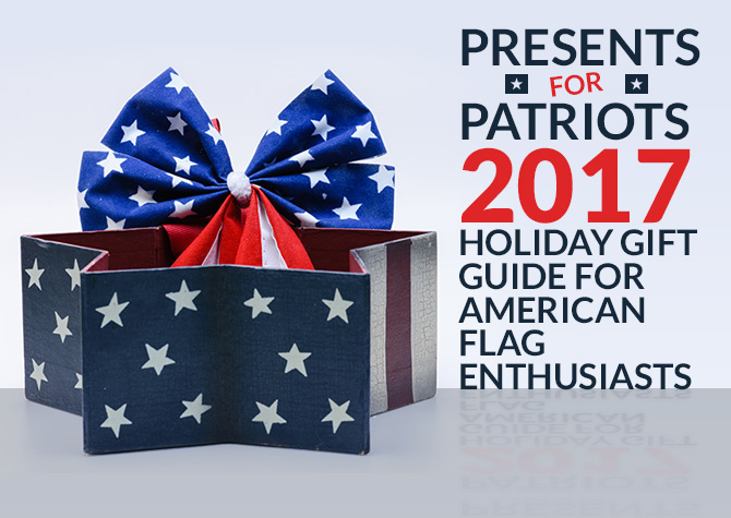 Presents for Patriots 2017 Holiday Gift Guide for American Flag Enthusiasts